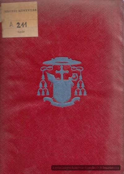 A püspökszentelés és beiktatás szertartása :  utmutatásul Dr. Várady Lipót Árpád győri püspöknek ... szenteléséhez és beiktatásához