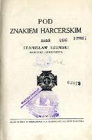 Pod znakiem harcerskim : Stanisław Szumski : harcerz - legjonista