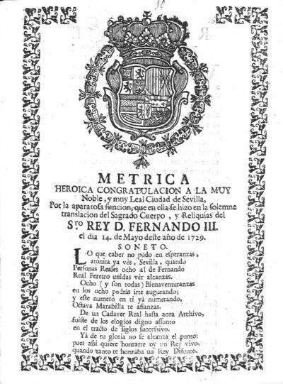 Metrica : heroica congratulacion a la muy noble, y muy leal ciudad de Sevilla ... reliquias del Sto. Rey D. Fernando III ... 1729
