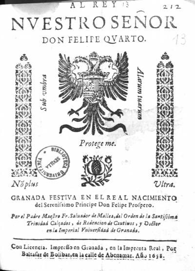 Al Rey nuestro Señor Don Felipe Quarto : Granada festiva en el Real nacimiento del Serenissimo Principe Don Felipe Prospero