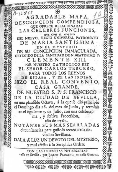 Agradable mapa : descripcion compendiosa que ofrece relacionadas las celebres funciones, que con el motivo del ... patronato de Maria Santissima ... hizo el real convento ... de Francisco de la ciudad de Sevilla ...