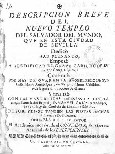 Descripcion breve del nuevo templo del Salvador del Mundo que en esta ciudad de Sevilla dedicò San Fernando ...