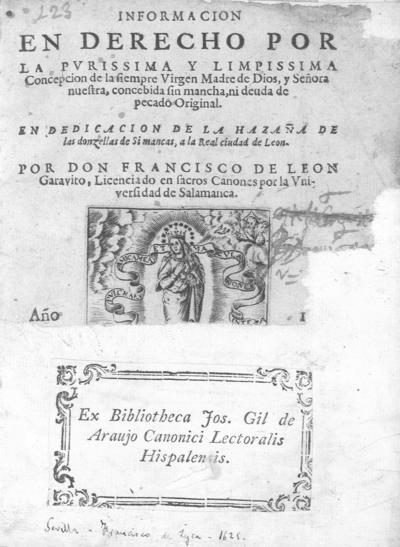Informacion en derecho por la Purissima y Limpissima Concepcion de la siempre Virgen Madre de Dios...