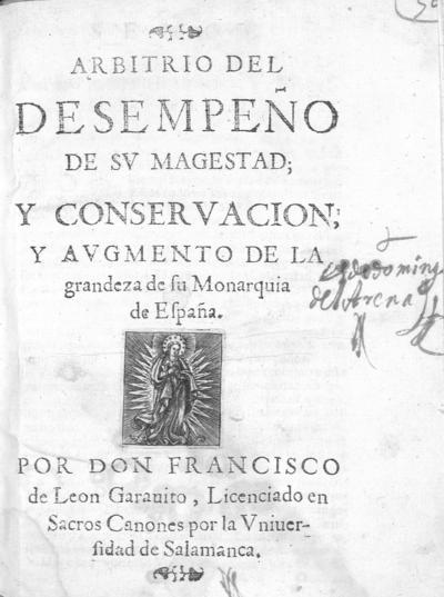 Arbitrio del desempeño de Su Magestad y conservacion y augmento de la grandeza de su Monarquia de España