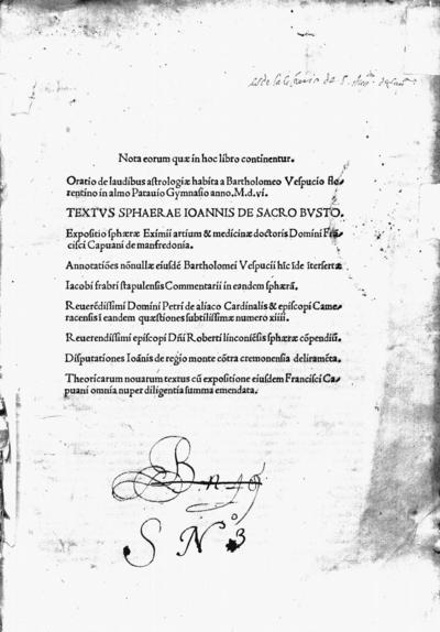 Nota eorum quae in hoc libro continentur : Oratio de laudibus Astrologiae habita a Bartholomeo Vespucio ... Textus sphaerae Ioannis de Sacro Busto. Expositio sphaerae ... Fra[n]cisci Capuani...