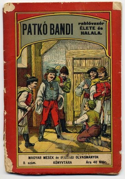 Patkó Bandi rablóvezér élete és halála (ponyvanyomtatvány)