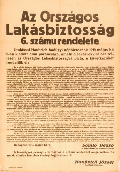 AZ ORSZÁGOS LAKÁSBIZTOSSÁG 6. SZ. RENDELETE UTALÁSSAL HAUBRICH HADÜGYI NÉPBIZTOSNAK 1919 MÁJUS HÓ 6-ÁN KIADOTT AMA PARANCSÁRA, AMELY A LAKÁSREKVIRÁLÁST TELJESEN AZ ORSZÁGOS LAKÁSBIZTOSSÁGRA BÎZTA...