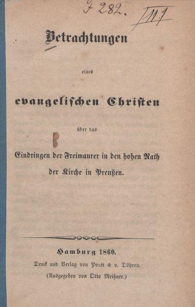 Betrachtungen eines evangelischen Christen über das Eindringen der Freimaurer in den hohen Rath der Kirche in Preußen