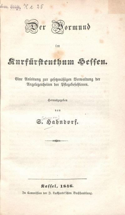 Der Vormund im Kurfürstenthum Hessen: eine Anleitung zur gesetzmäßigen Verwaltung der Angelegenheiten der Pflegebefohlenen