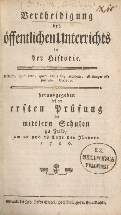 Vertheidigung des öffentlichen Unterrichts in der Historie: herausgegeben bei der ersten Prüfung der mittlern Schulen zu Fuld, am 27 und 28 Tage des Jänners 1780
