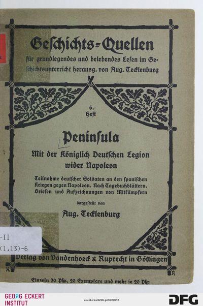 Peninsula : mit der Königlich Deutschen Legion wider Napoleon ; Teilnahme deutscher Soldaten an den spanischen Kriegen gegen Napoleon ; nach Tagebuchblättern, Briefen und Aufzeichnungen von Mitkämpfern, H. 6