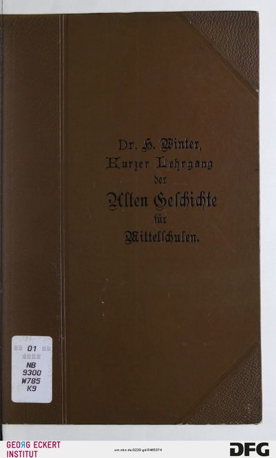 Kurzer Lehrgang der Alten Geschichte : unter Mitberücksichtigung der Sagen- und Kulturgeschichte für Mittelschulen ; mit 7 Geschichtskarten und 27 kulturgeschichtlichen Abbildungen