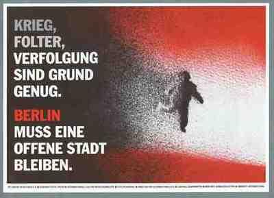 Krieg, Folter, Verfolgung sind grund genoeg Berlin  muss eine offene stadt bleiben