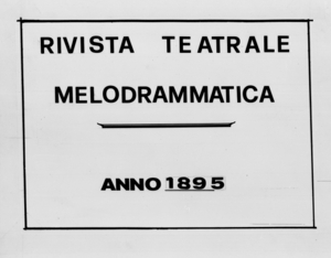 Rivista Teatrale Melodrammatica : giornale critico, musicale e d'annunzi fondato in Milano nel 1863 (1895:1460-1507)