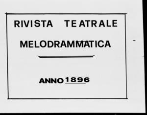 Rivista Teatrale Melodrammatica : giornale critico, musicale e d'annunzi fondato in Milano nel 1863 (1896:1508-1555)