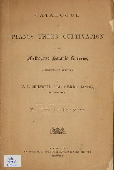 Catalogue of plants under cultivation in the Melbourne Botanic gardens : alphabetically arranged /