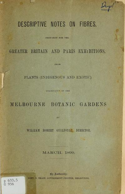 Descriptive notes on fibres prepared for the Greater Britain and Paris exhibitions from plants indigenous and exotic, cultivated in the Melbourne botanic gardens by W.R. Guilfoyle.