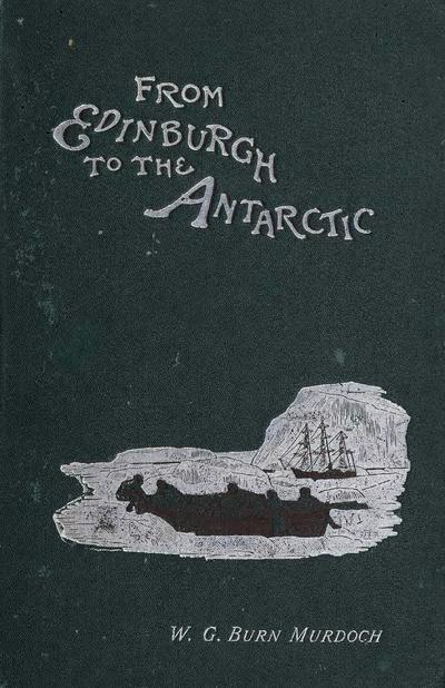 From Edinburgh to the Antarctic. An artist's notes and sketches during the Dundee Antarctic Expedition of 1892-93