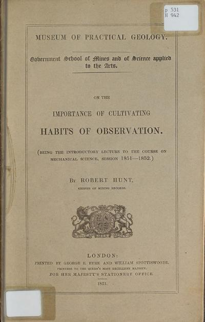 On the importance of cultivating habits of observation; being the introductory lecture to the course on mechanical science, Session 1851-1852 /