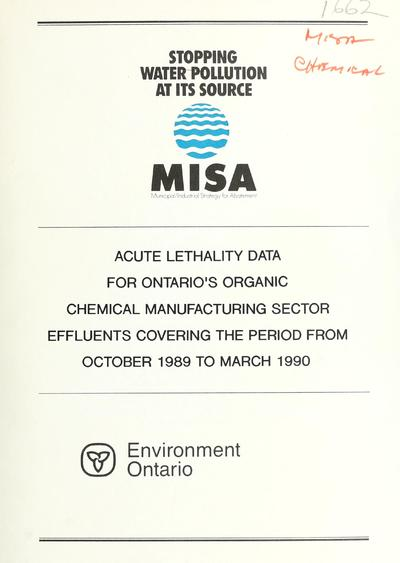 Acute lethality data for Ontario's organic chemical manufacturing sector effluents covering the period from October 1989 to March 1990 / prepared by J.T. Lee, C.S. Logan, M.C. Mueller, D.G. Poirier, G.F. Westlake.
