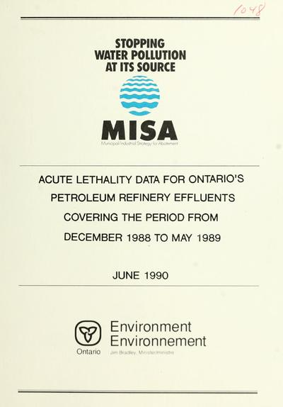Acute lethality data for Ontario's petroleum refinery effluents covering the period from december 1988 to may 1989 / report prepared by: Aquatic Toxicity Unit, Water Resources Branch, Ontario Ministry of the Environment.