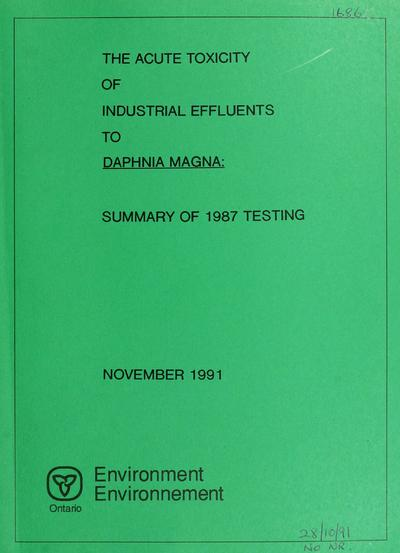 The acute toxicity of industrial effluents to Daphnia magna : summary of 1987 testing / report prepared by D.G. Poirier and G.F. Westlake.