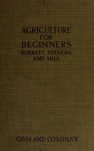 Agriculture for beginners / by Charles William Burkett, Frank Lincoln Stevens, and Daniel Harvey Hill.