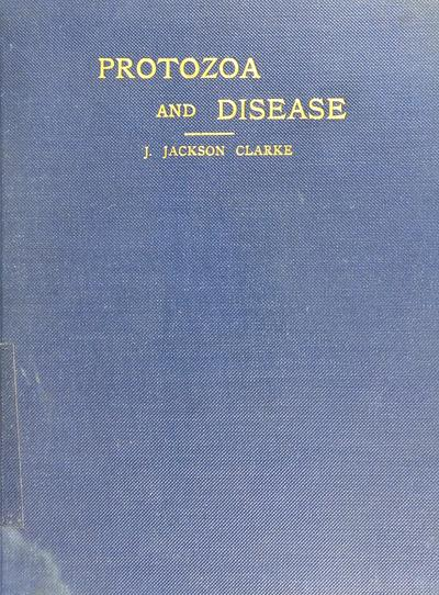 Protozoa and disease, comprising sections on the causation of smallpox, syphilis, and cancer. Part II