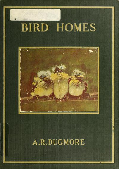 Bird homes : the nests, eggs and breeding habits of the land birds breeding in the eastern United States; with hints on the rearing and photographing of young birds /
