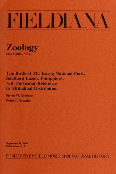 The birds of Mt. Isarog National Park, Southern Luzon, Philippines, with particular reference to altitudinal distribution / Steven M. Goodman, Pedro C. Gonzales.
