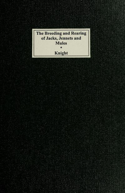 The breeding and rearing of jacks, jennets and mules. By L. W. Knight.