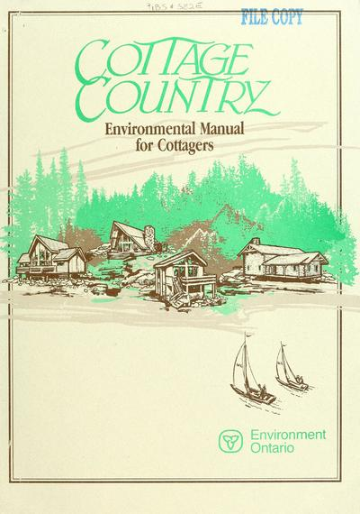 Cottage country : an environmental manual for cottagers / produced by Environment Ontario, Jim Bradley, Minister.
