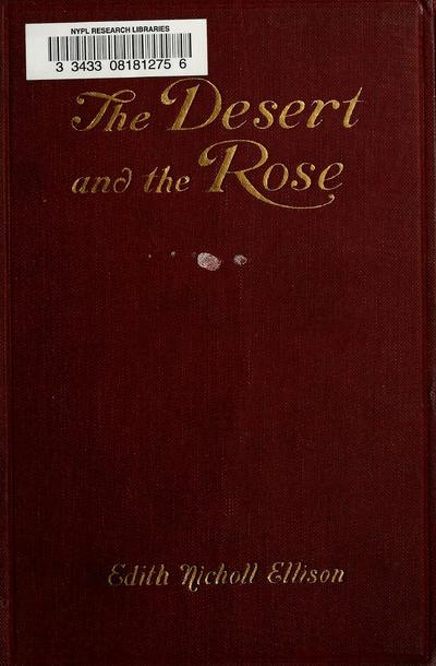 The desert and the rose, by Edith Nicholl Ellison...