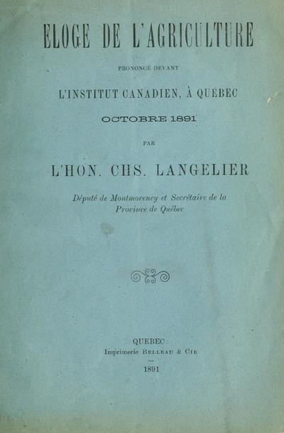 Eloge de l'agriculture prononcé devant l'Institut canadien, à Québec, octobre 1891 / par Chs. Langelier.