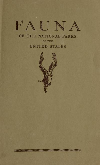 Fauna of the national parks of the United States : a preliminary survey of faunal relations in national parks /
