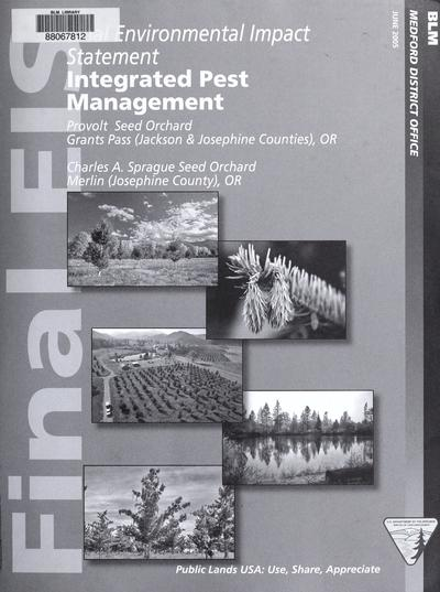 Final environmental impact statement : integrated pest management program, BLM Provolt Seed Orchard, Grants Pass, Josephine and Jackson Counties, Oregon and BLM Sprague Seed Orchard, Merlin, Josephine County, Oregon /