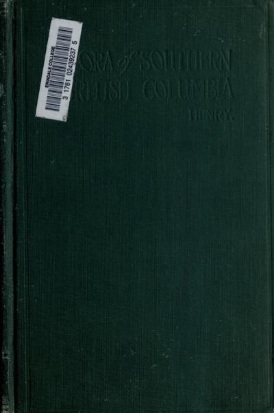 Flora of southern British Columbia and Vancouver Island : with many references to Alaska and northern species / by Joseph Kaye Henry.