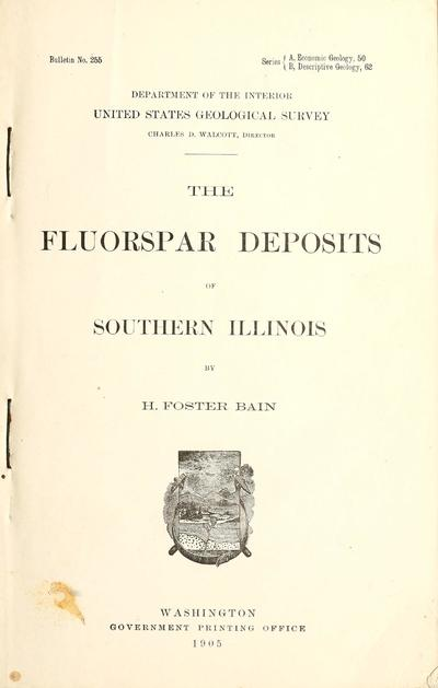 The fluorspar deposits of southern Illinois / by H. Foster Bain.