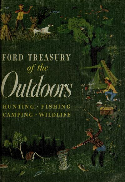 Ford treasury of the outdoors, edited by the Publications Dept., W. D. Kennedy, director. Art direction by Arthur T. Lougee.