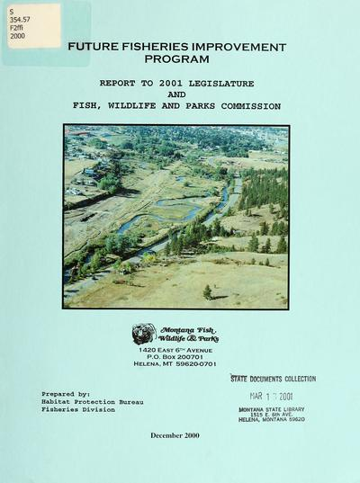 Future fisheries improvement program : report to 2001 Legislature and Fish, Wildlife and Parks Commission / prepared by Habitat Protection Bureau, Fisheries Division.