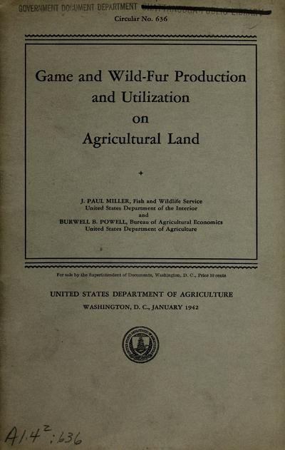 Game and wild-fur production and utilization on agricultural land / by J. Paul Miller and Burwell B. Powell.