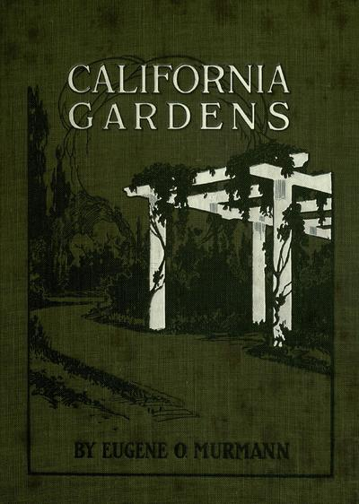 California gardens, how to plan and beautify the city lot, suburban grounds and country estate, including 50 garden plans and 103 illustrations of actual gardens from photographs by the author.