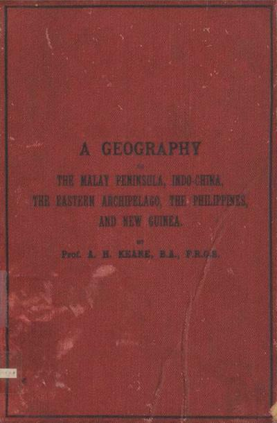 A geography of the Malay Peninsula, Indo-China, the Eastern Archipelago, the Philippines and New Guinea.