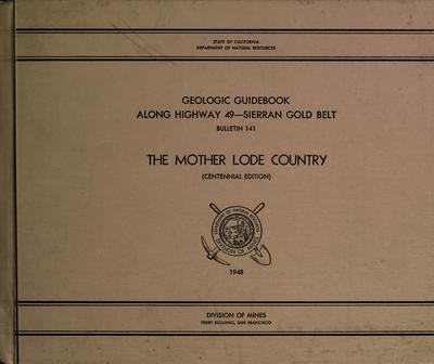 Geologic guidebook along Highway 49, Sierran gold belt : the Mother Lode country / prepared under the direction of Olaf P. Jenkins
