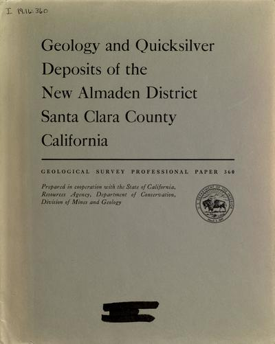 Geology and quicksilver deposits of the New Almaden District, Santa Clara County, California, by Edgar H. Bailey and Donald L. Everhart