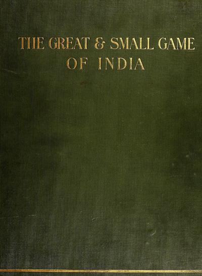 The great and small game of India, Burma, & Tibet / by R. Lydecker, with contributions by sportsmen.
