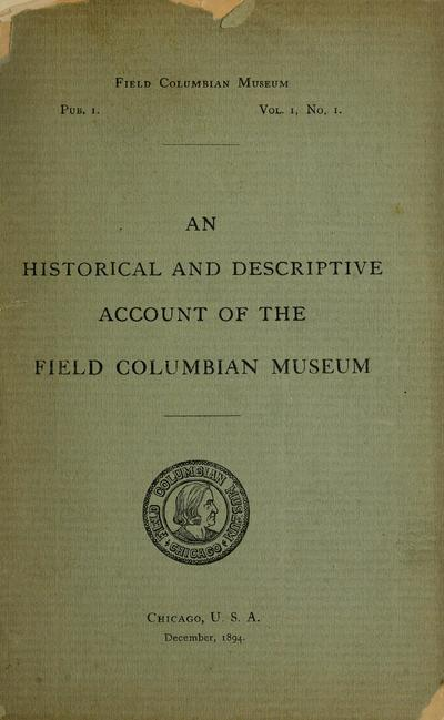 An historical and descriptive account of the Field Columbian Museum.