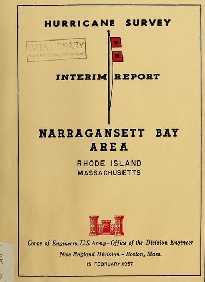 Hurricane survey, interim report, Narragansett Bay Area : Rhode Island, Massachusetts / Corps of Engineers, U.S. Army, Office of the Division Engineer, New England Division, Boston, Mass.