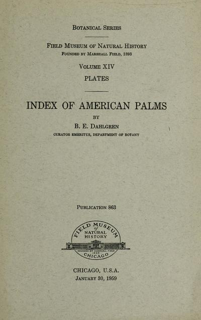 Index of American palms, by B.E. Dahlgren. Fossil palms, by A.C. Noé.