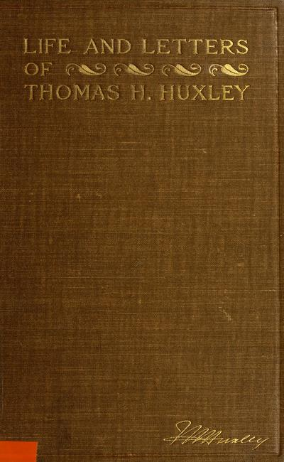 Life and letters of Thomas Henry Huxley / [edited] by Leonard Huxley.